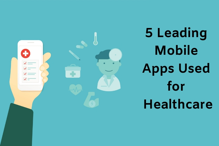 5 Leading Mobile Apps Used for Healthcare in Hospitals and Patients