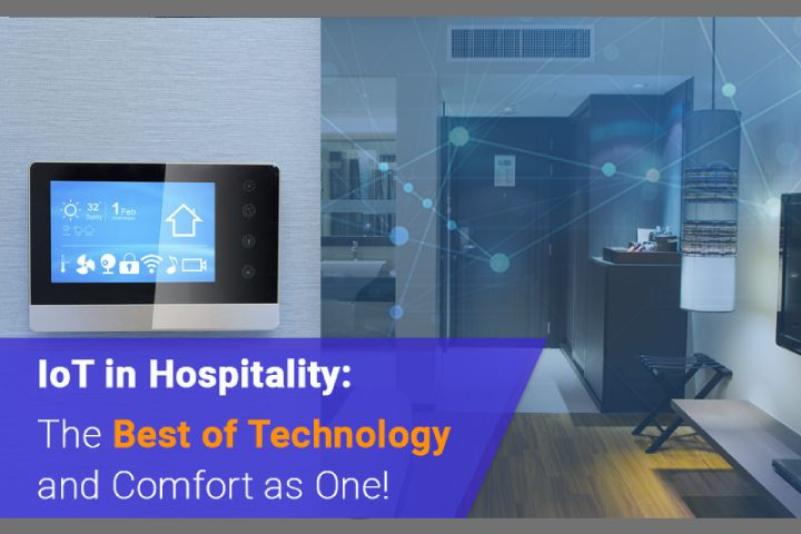 IoT in Hospitality: The Best of Technology and Comfort as One!