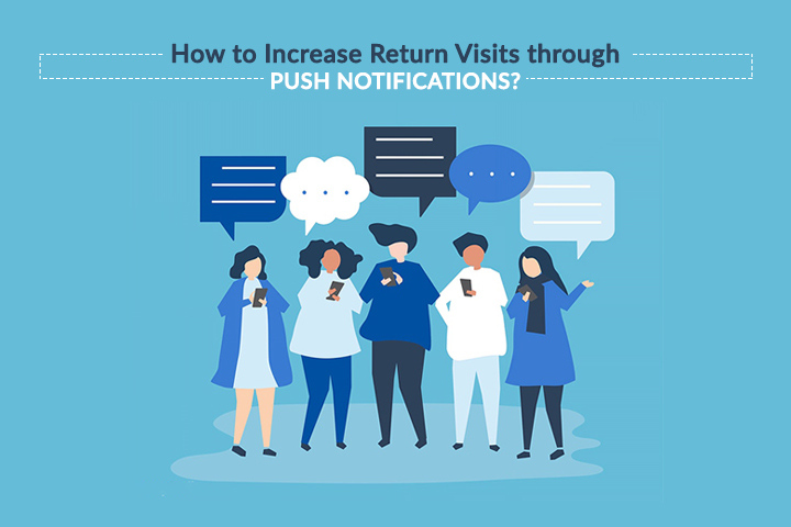 How to Increased Return Visits through Push Notifications?